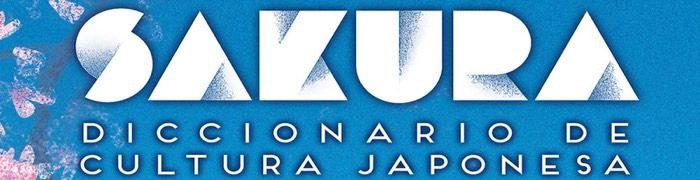 """Casa Asia presenta Sakura, un diccionario de la cultura japonesa, Casa Asia presenta  """"Sakura"""", un diccionario de la cultura japonesa, Revista NUVE"""